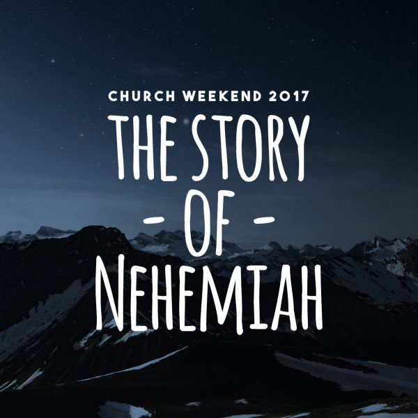 The Story of Nehemiah - Weekend Away 2017