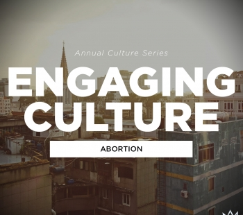 Engaging Culture – Abortion